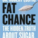 Fat Chance: Beating the odds Against Sugar, Processed Food, Obesity and Disease by Robert Lustig. cover design by  Eve L. Kirch