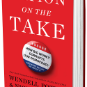 """NATION ON THE TAKE How Big Money Corrupts Our Democracy And What We Can Do About It"" by Wendell Potter & Nick Penniman"