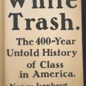 White Trash: The 400-year-old Untold History of Class in America by Nancy Isenberg