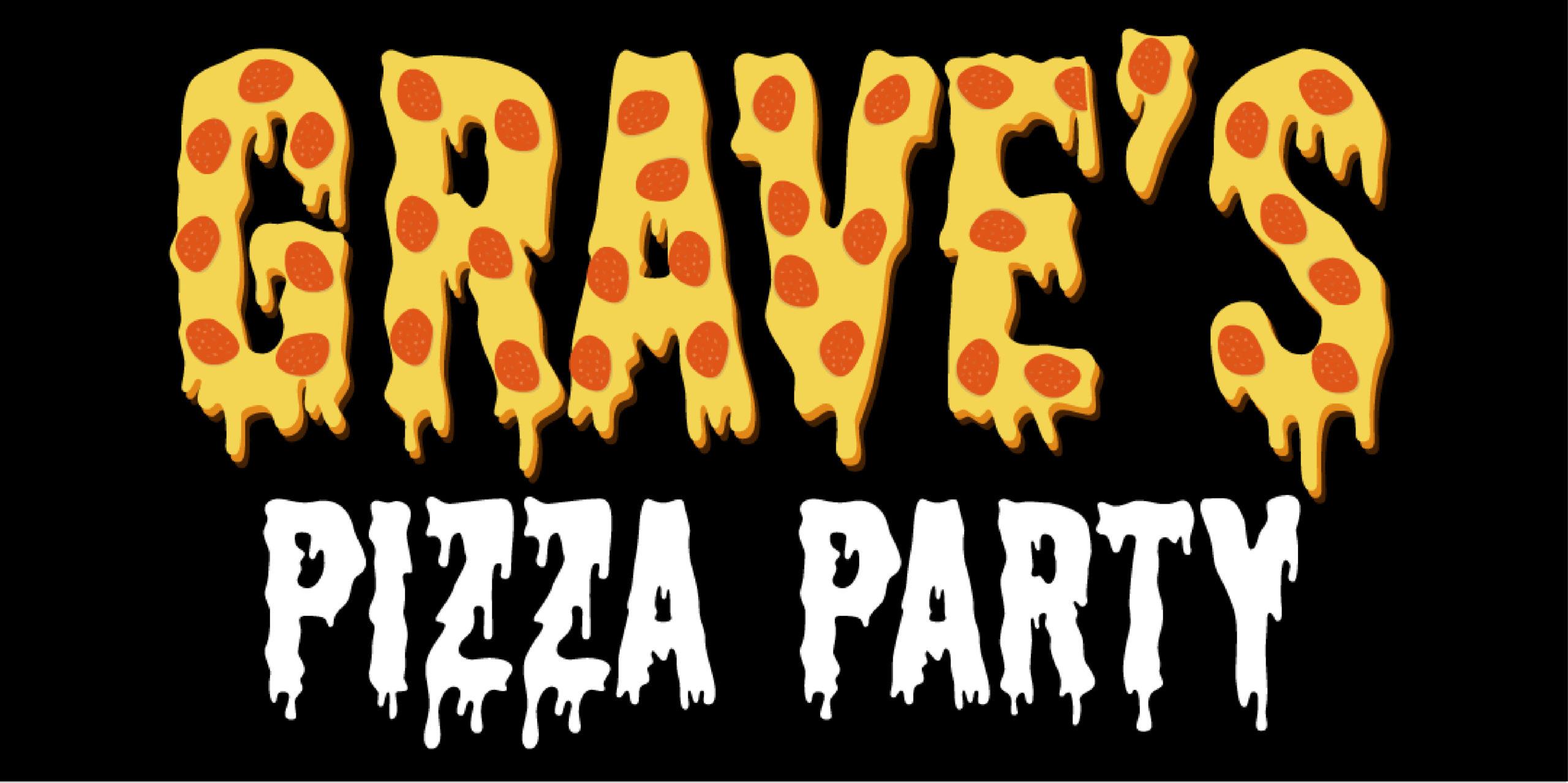 Grave's Pizza Party